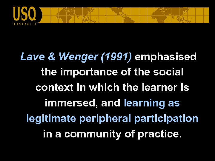 Lave & Wenger (1991) emphasised the importance of the social context in which the