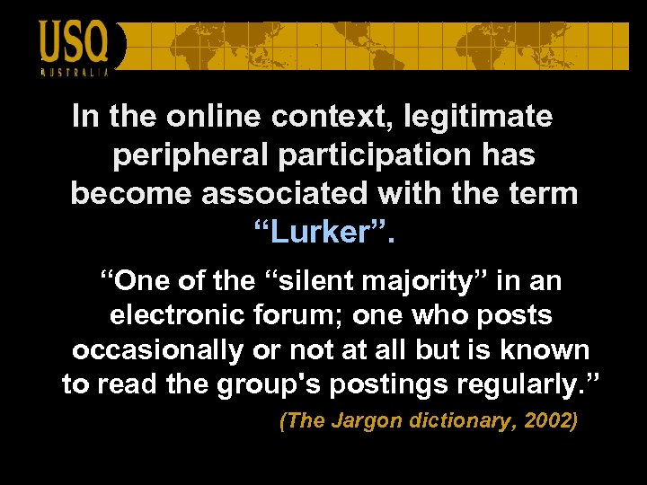 """In the online context, legitimate peripheral participation has become associated with the term """"Lurker""""."""
