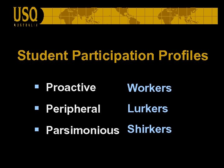 Student Participation Profiles § Proactive Workers § Peripheral Lurkers § Parsimonious Shirkers