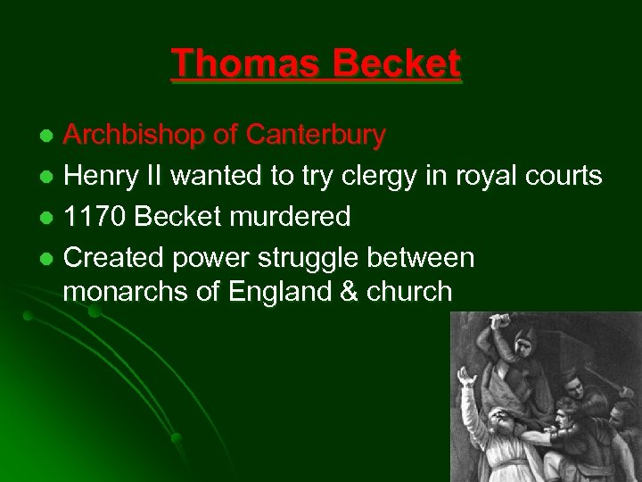 Thomas Becket Archbishop of Canterbury l Henry II wanted to try clergy in royal