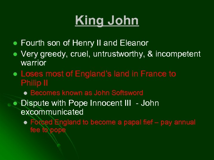 King John l l l Fourth son of Henry II and Eleanor Very greedy,