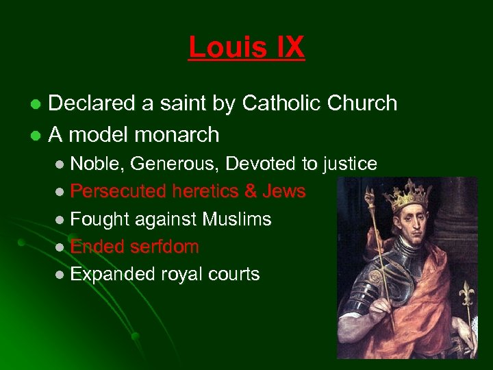 Louis IX Declared a saint by Catholic Church l A model monarch l l