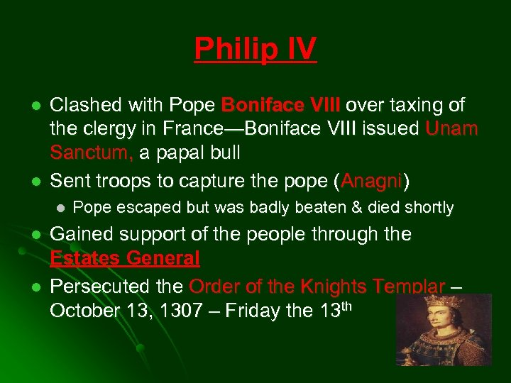 Philip IV l l Clashed with Pope Boniface VIII over taxing of the clergy