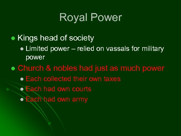 Royal Power l Kings head of society l Limited power – relied on vassals