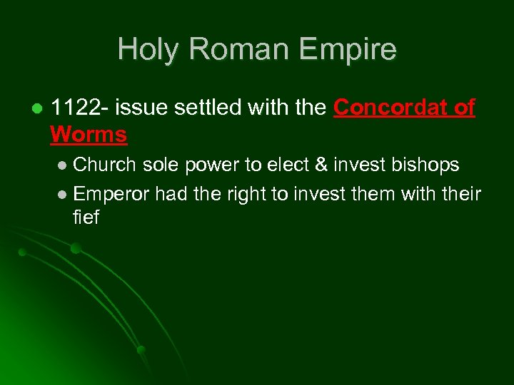 Holy Roman Empire l 1122 - issue settled with the Concordat of Worms Church