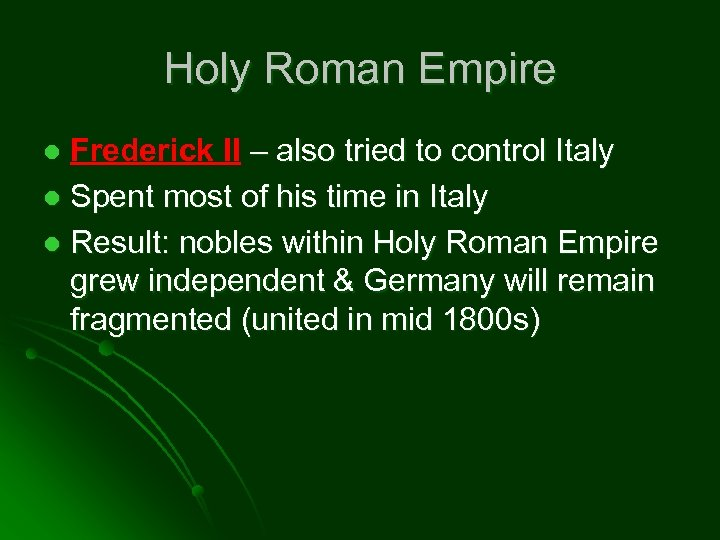 Holy Roman Empire Frederick II – also tried to control Italy l Spent most