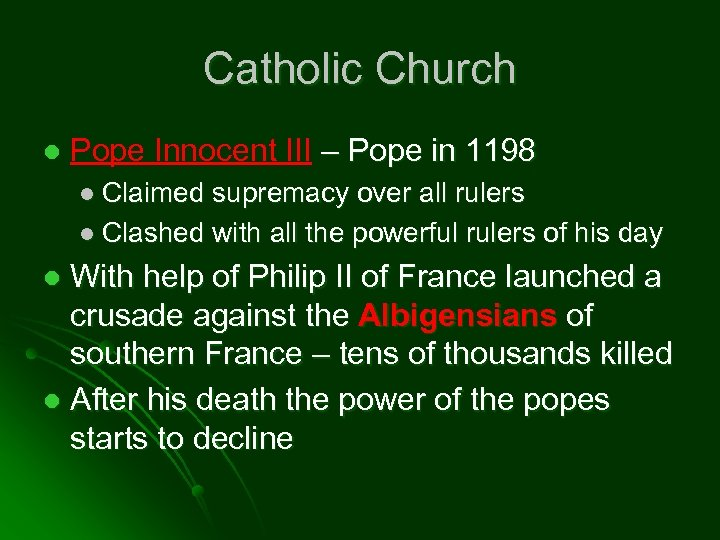 Catholic Church l Pope Innocent III – Pope in 1198 l Claimed supremacy over