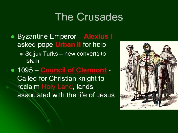 The Crusades l Byzantine Emperor – Alexius I asked pope Urban II for help
