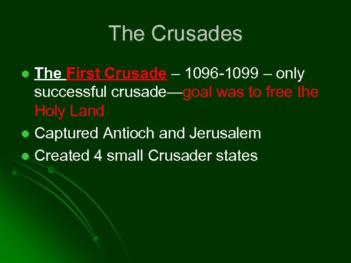 The Crusades The First Crusade – 1096 -1099 – only successful crusade—goal was to