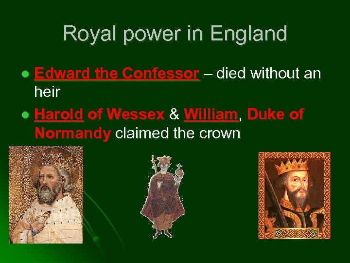 Royal power in England Edward the Confessor – died without an heir l Harold