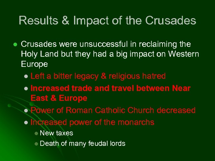 Results & Impact of the Crusades l Crusades were unsuccessful in reclaiming the Holy