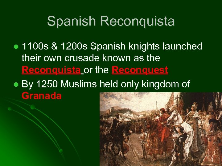 Spanish Reconquista 1100 s & 1200 s Spanish knights launched their own crusade known