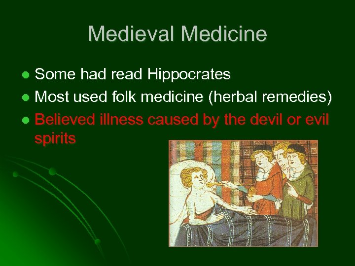 Medieval Medicine Some had read Hippocrates l Most used folk medicine (herbal remedies) l