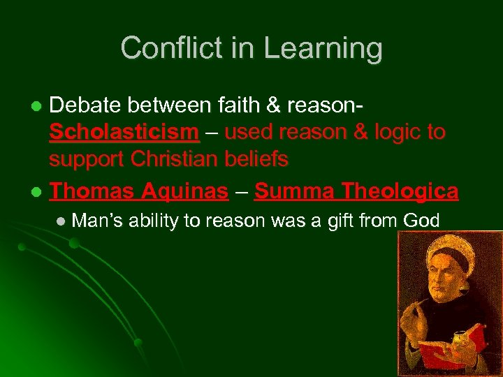 Conflict in Learning Debate between faith & reason. Scholasticism – used reason & logic
