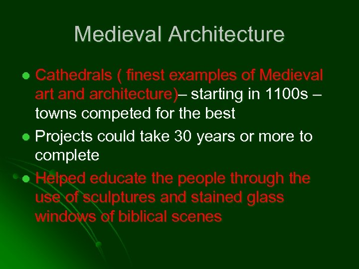 Medieval Architecture Cathedrals ( finest examples of Medieval art and architecture)– starting in 1100
