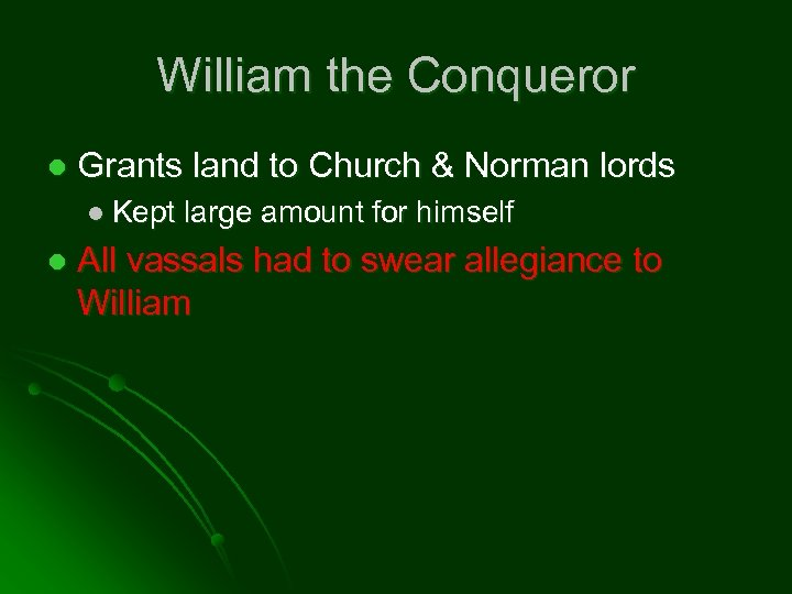 William the Conqueror l Grants land to Church & Norman lords l Kept l