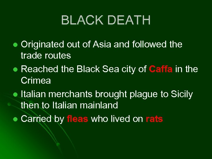 BLACK DEATH Originated out of Asia and followed the trade routes l Reached the