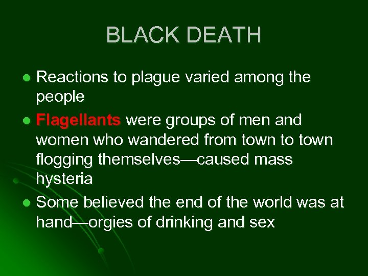 BLACK DEATH Reactions to plague varied among the people l Flagellants were groups of