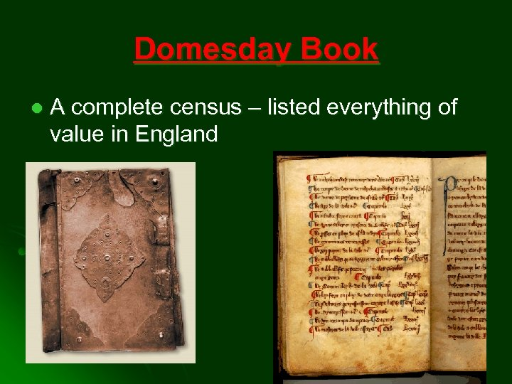 Domesday Book l A complete census – listed everything of value in England