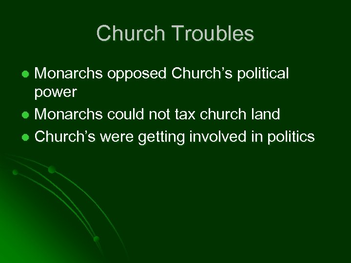 Church Troubles Monarchs opposed Church's political power l Monarchs could not tax church land