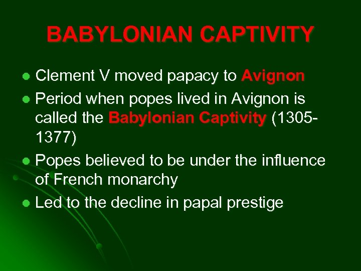 BABYLONIAN CAPTIVITY Clement V moved papacy to Avignon l Period when popes lived in