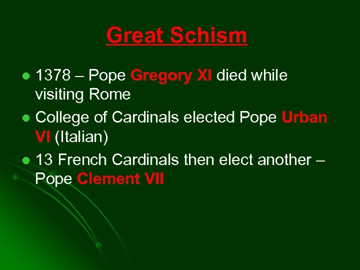 Great Schism 1378 – Pope Gregory XI died while visiting Rome l College of