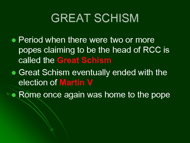 GREAT SCHISM Period when there were two or more popes claiming to be the