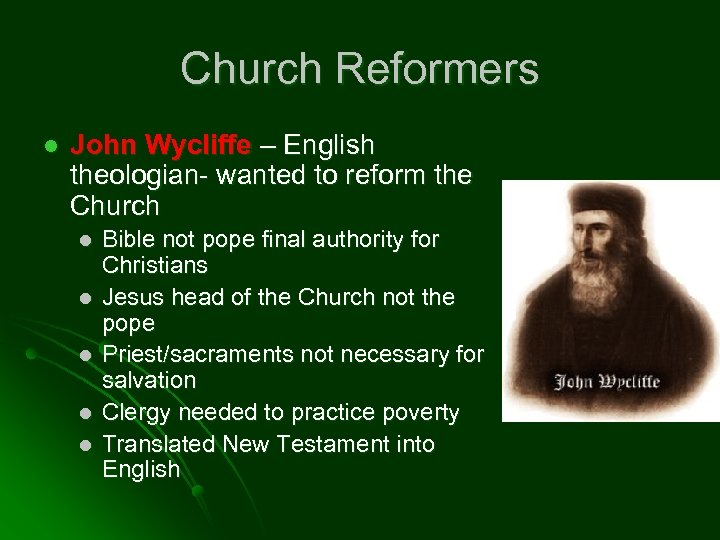 Church Reformers l John Wycliffe – English theologian- wanted to reform the Church l