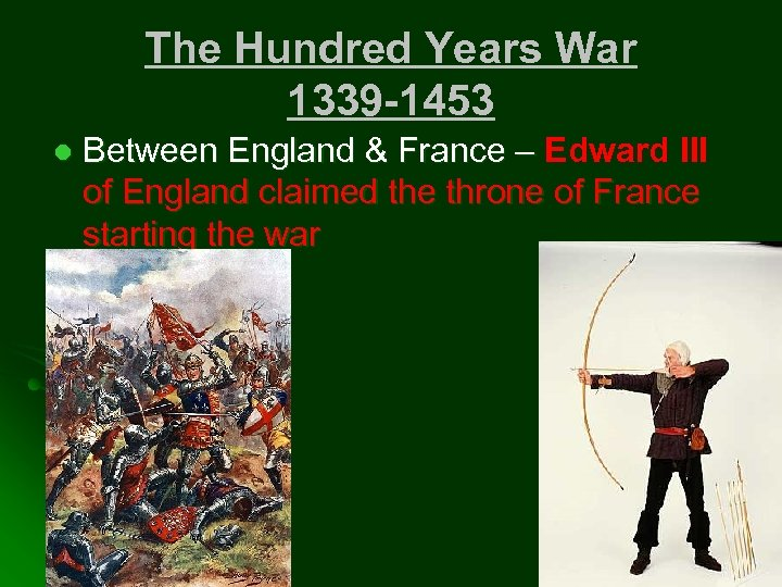The Hundred Years War 1339 -1453 l Between England & France – Edward III