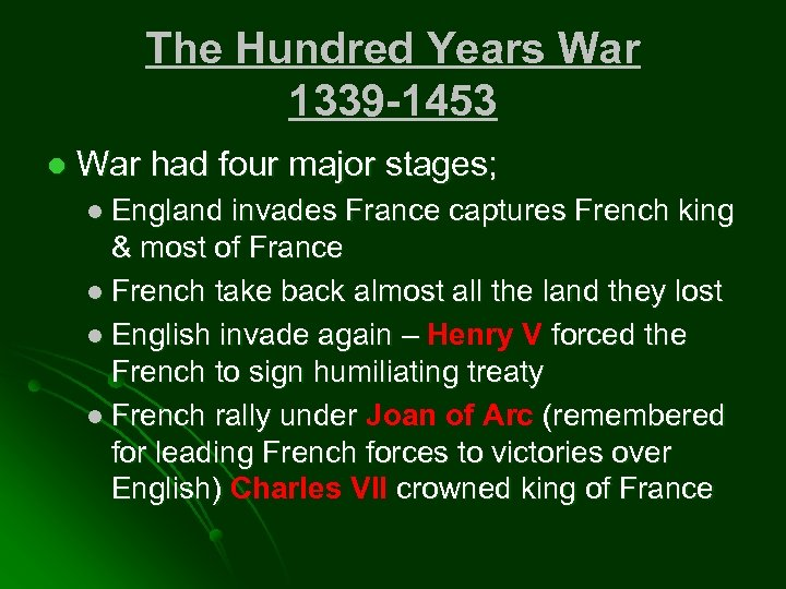 The Hundred Years War 1339 -1453 l War had four major stages; l England