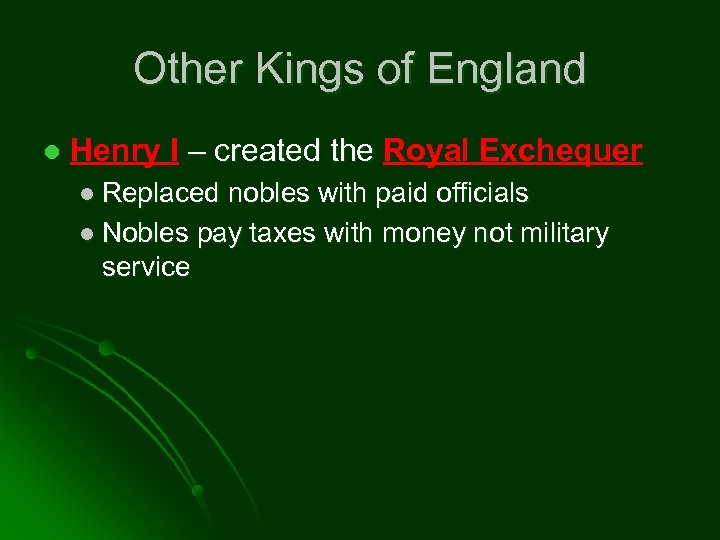 Other Kings of England l Henry I – created the Royal Exchequer l Replaced