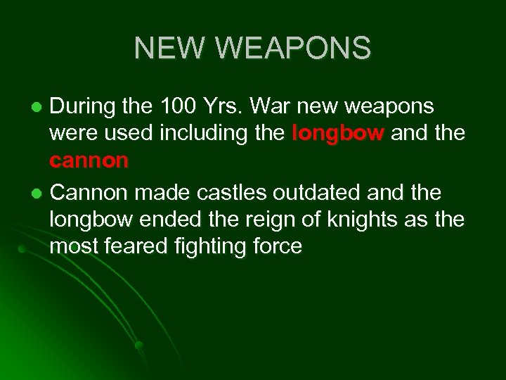 NEW WEAPONS During the 100 Yrs. War new weapons were used including the longbow