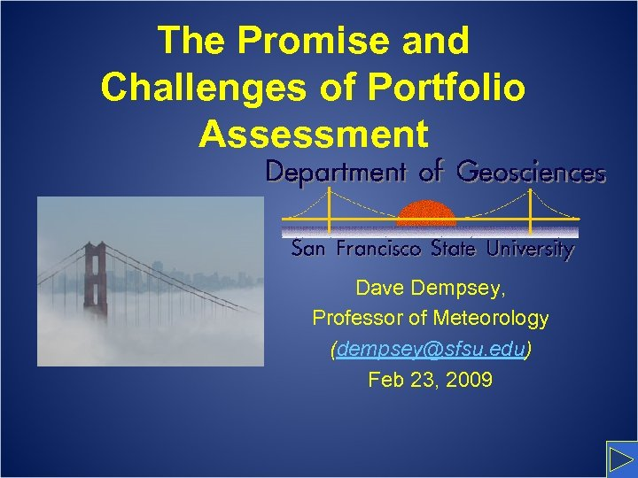 The Promise and Challenges of Portfolio Assessment Dave Dempsey, Professor of Meteorology (dempsey@sfsu. edu)