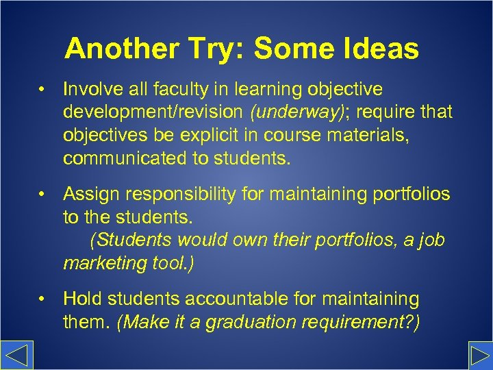 Another Try: Some Ideas • Involve all faculty in learning objective development/revision (underway); require