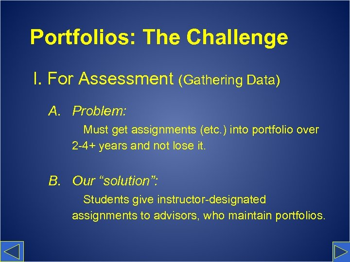 Portfolios: The Challenge I. For Assessment (Gathering Data) A. Problem: Must get assignments (etc.