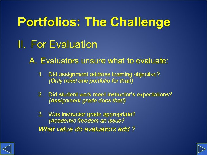 Portfolios: The Challenge II. For Evaluation A. Evaluators unsure what to evaluate: 1. Did