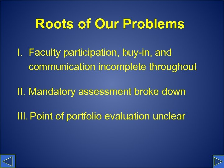 Roots of Our Problems I. Faculty participation, buy-in, and communication incomplete throughout II. Mandatory