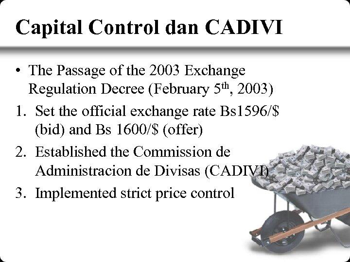 Capital Control dan CADIVI • The Passage of the 2003 Exchange Regulation Decree (February