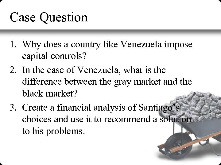 Case Question 1. Why does a country like Venezuela impose capital controls? 2. In