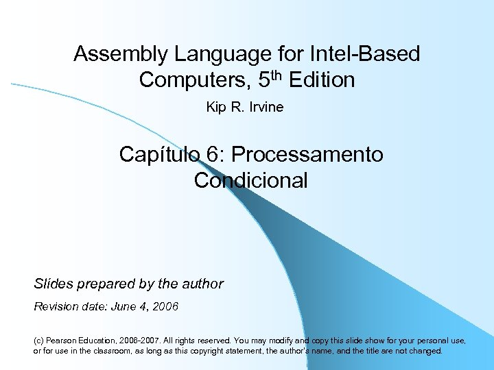 Assembly Language for Intel-Based Computers, 5 th Edition Kip R. Irvine Capítulo 6: Processamento
