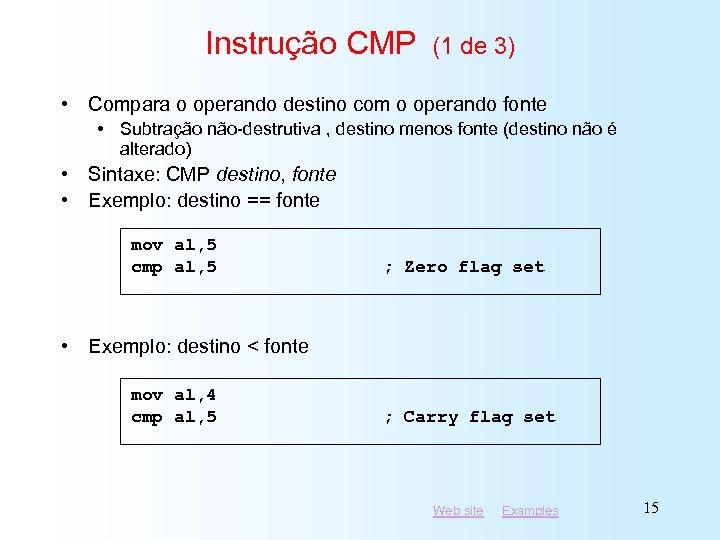 Instrução CMP (1 de 3) • Compara o operando destino com o operando fonte