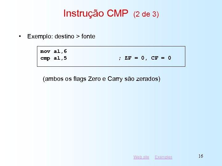 Instrução CMP (2 de 3) • Exemplo: destino > fonte mov al, 6 cmp