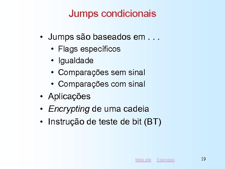 Jumps condicionais • Jumps são baseados em. . . • • Flags específicos Igualdade