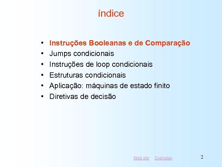 índice • • • Instruções Booleanas e de Comparação Jumps condicionais Instruções de loop
