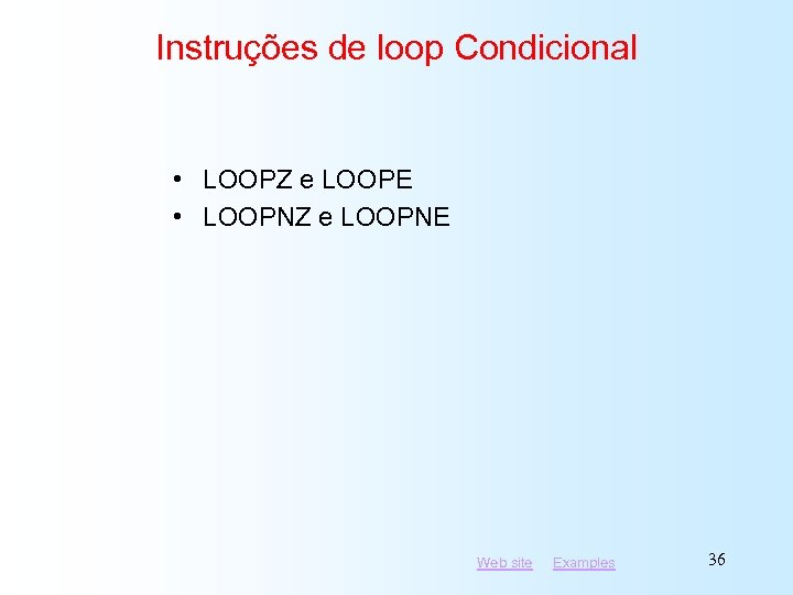 Instruções de loop Condicional • LOOPZ e LOOPE • LOOPNZ e LOOPNE Web site