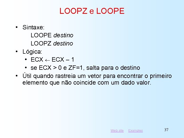 LOOPZ e LOOPE • Sintaxe: LOOPE destino LOOPZ destino • Lógica: • ECX –