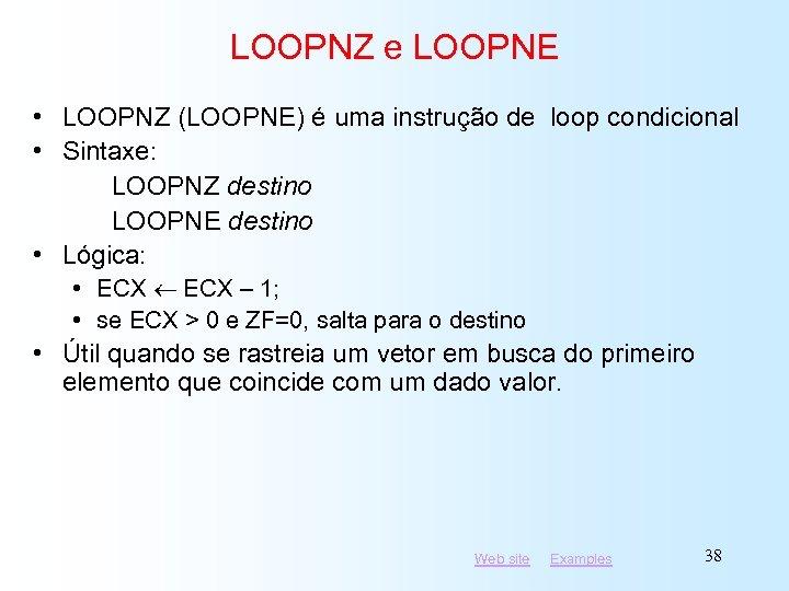 LOOPNZ e LOOPNE • LOOPNZ (LOOPNE) é uma instrução de loop condicional • Sintaxe: