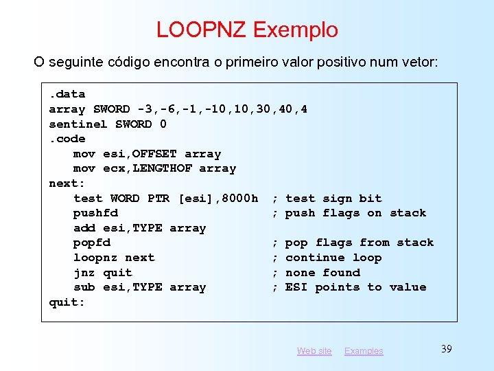 LOOPNZ Exemplo O seguinte código encontra o primeiro valor positivo num vetor: . data