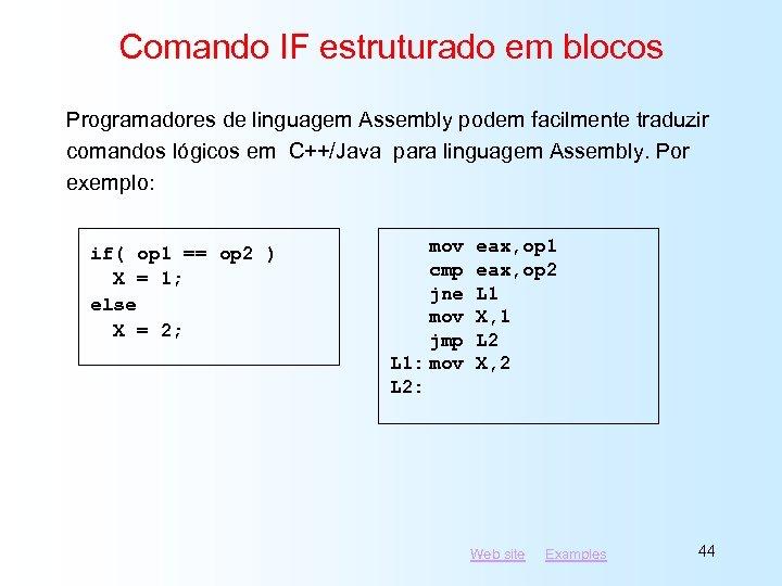 Comando IF estruturado em blocos Programadores de linguagem Assembly podem facilmente traduzir comandos lógicos