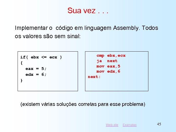 Sua vez. . . Implementar o código em linguagem Assembly. Todos os valores são